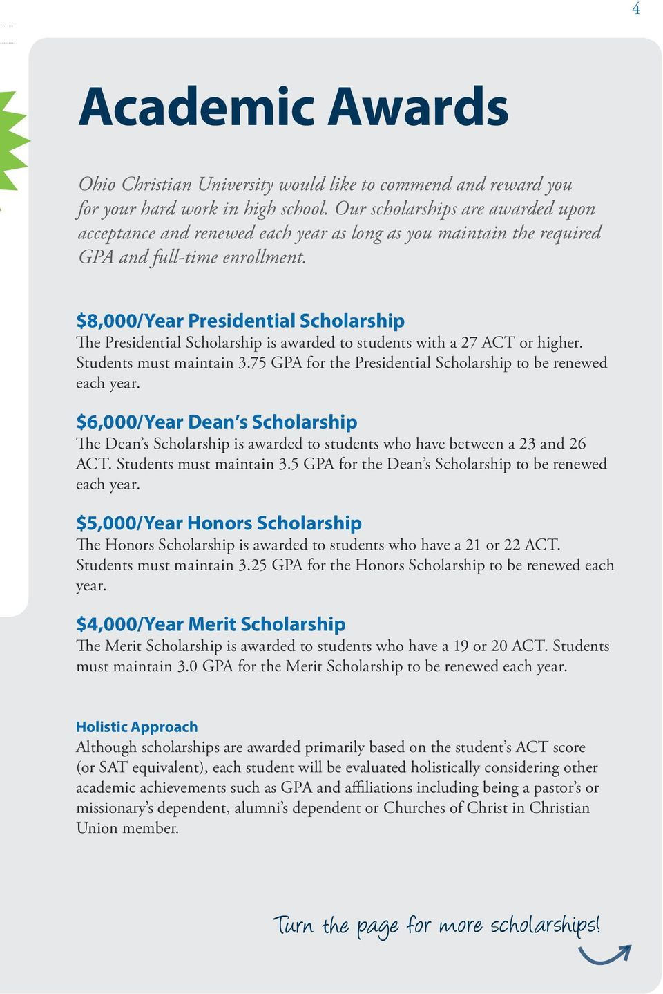 $8,000/Year Presidential Scholarship The Presidential Scholarship is awarded to students with a 27 ACT or higher. Students must maintain 3.