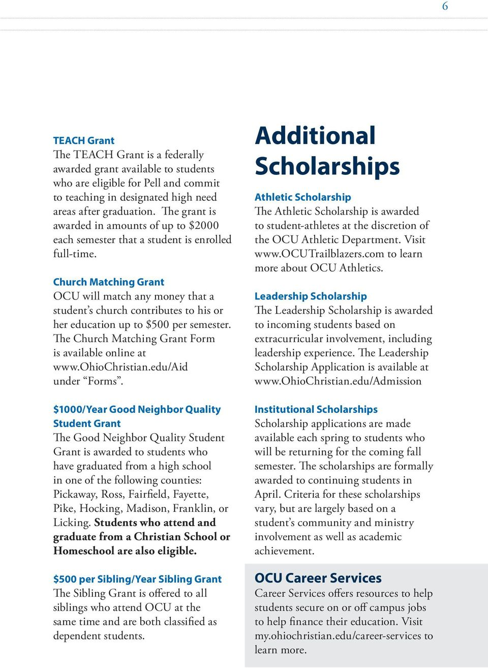 Church Matching Grant OCU will match any money that a student s church contributes to his or her education up to $500 per semester. The Church Matching Grant Form is available online at www.