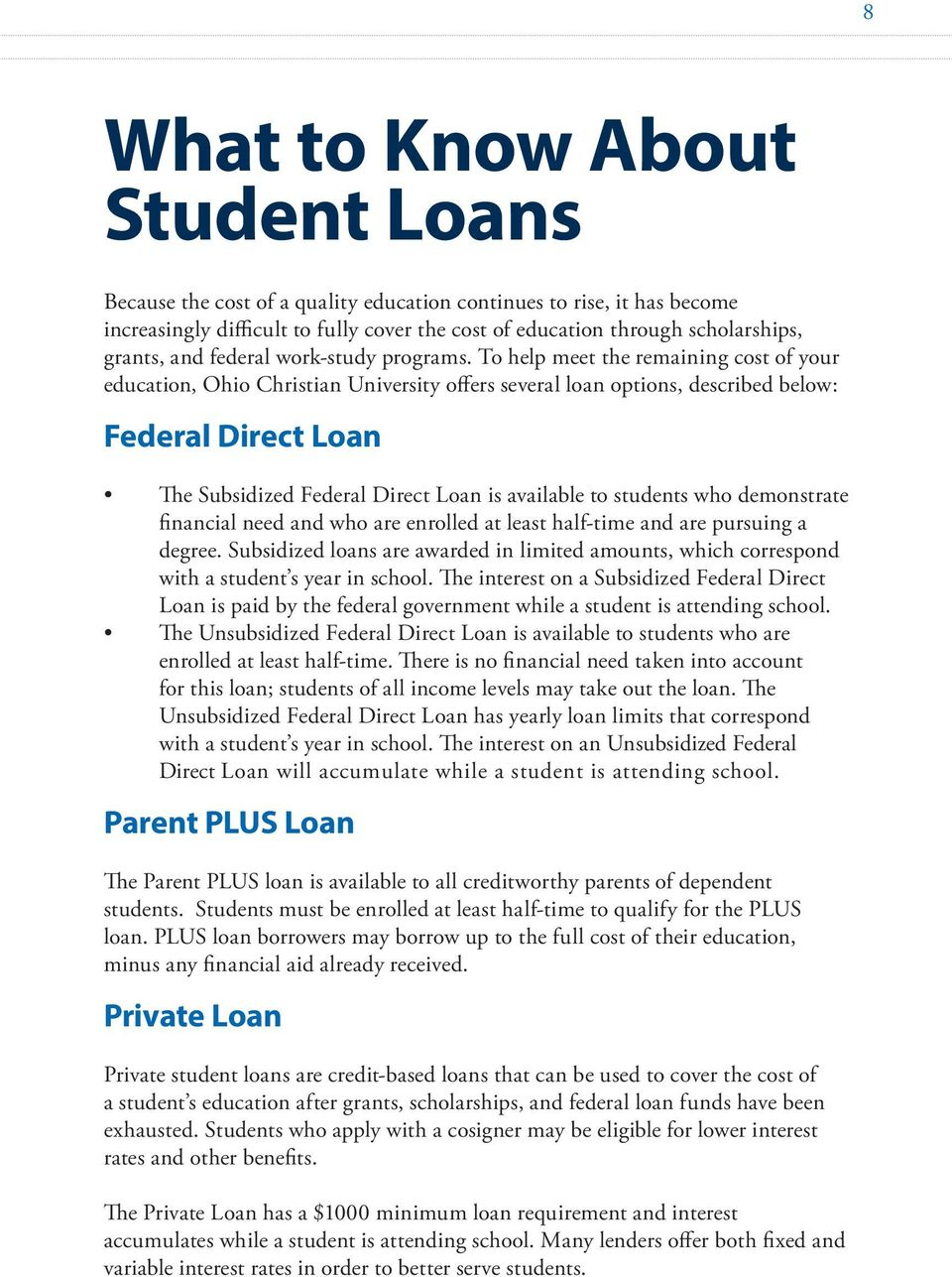 To help meet the remaining cost of your education, Ohio Christian University offers several loan options, described below: Federal Direct Loan The Subsidized Federal Direct Loan is available to