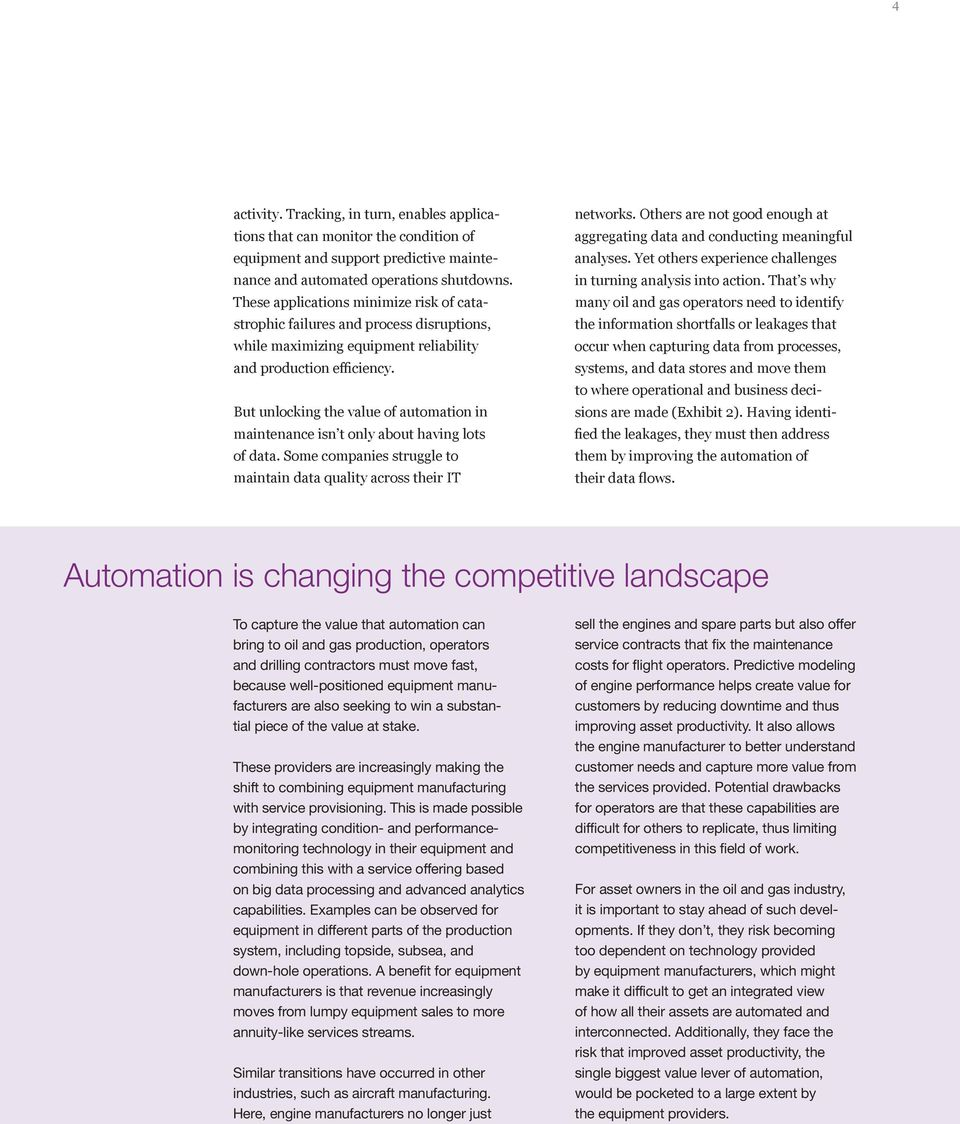 But unlocking the value of automation in maintenance isn t only about having lots of data. Some companies struggle to maintain data quality across their IT networks.