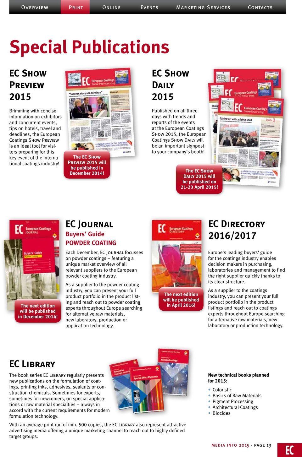 EC Show Daily 2015 Published on all three days with trends and reports of the events at the European Coatings Show 2015, the European Coatings Show Daily will be an important signpost to your company
