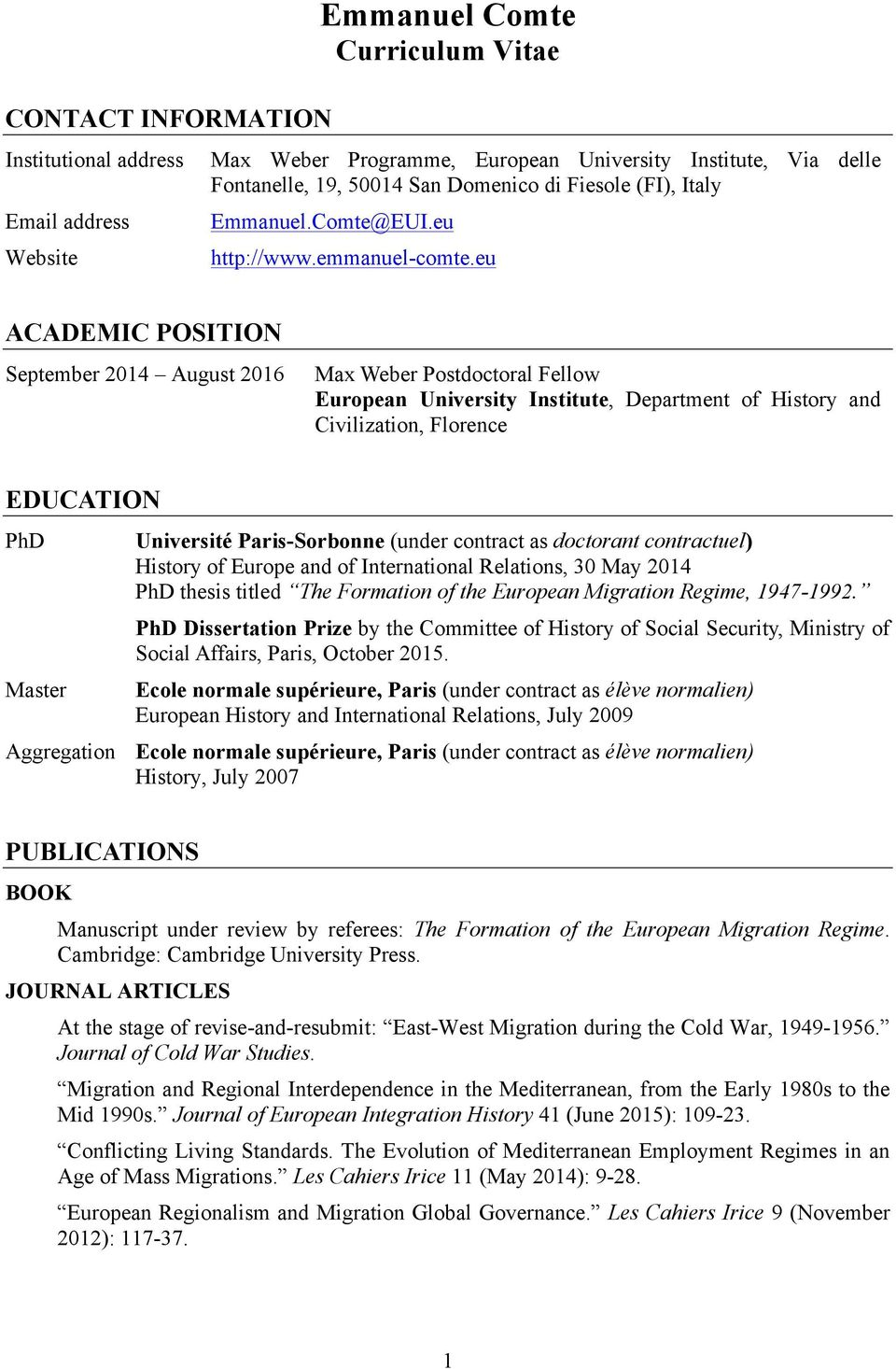 eu ACADEMIC POSITION September 2014 August 2016 Max Weber Postdoctoral Fellow European University Institute, Department of History and Civilization, Florence EDUCATION PhD Master Université