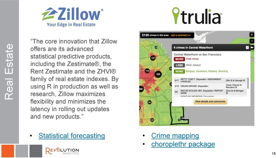 By using R in production as well as research, Zillow maximizes flexibility and minimizes the