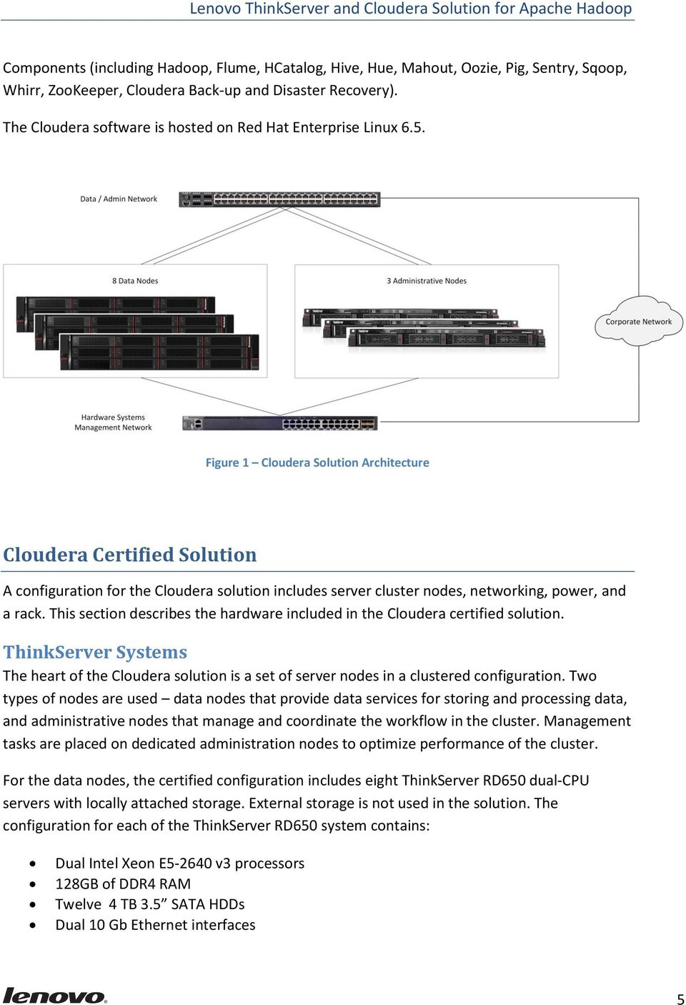 Figure 1 Cloudera Solution Architecture Cloudera Certified Solution A configuration for the Cloudera solution includes server cluster nodes, networking, power, and a rack.