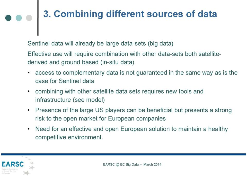 Sentinel data cmbining with ther satellite data sets requires new tls and infrastructure (see mdel) Presence f the large US players can be