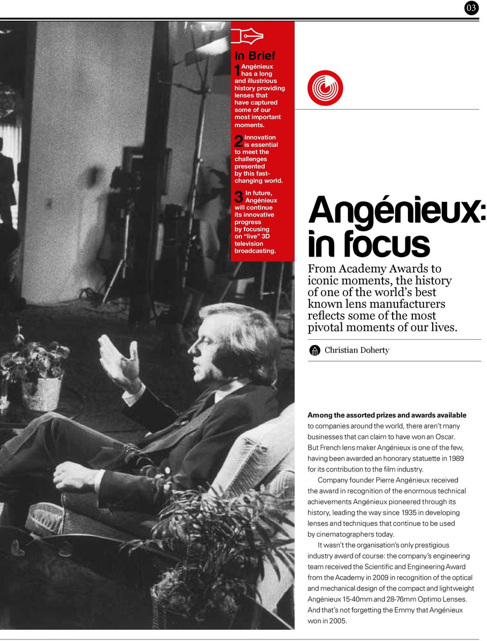 Angénieux: in focus From Academy Awards to iconic moments, the history of one of the world s best known lens manufacturers reflects some of the most pivotal moments of our lives.