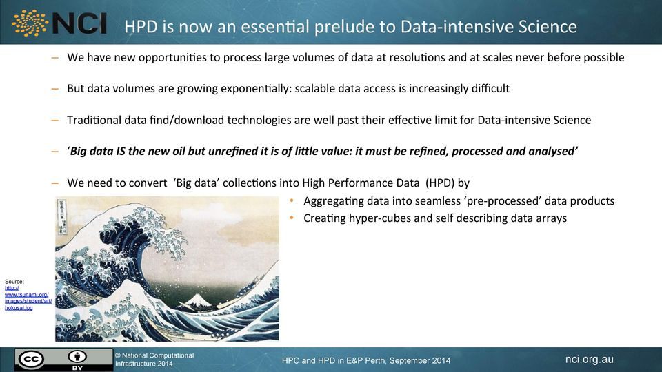 Science Big data IS the new oil but unrefined it is of li6le value: it must be refined, processed and analysed We need to convert Big data collec2ons into High Performance Data