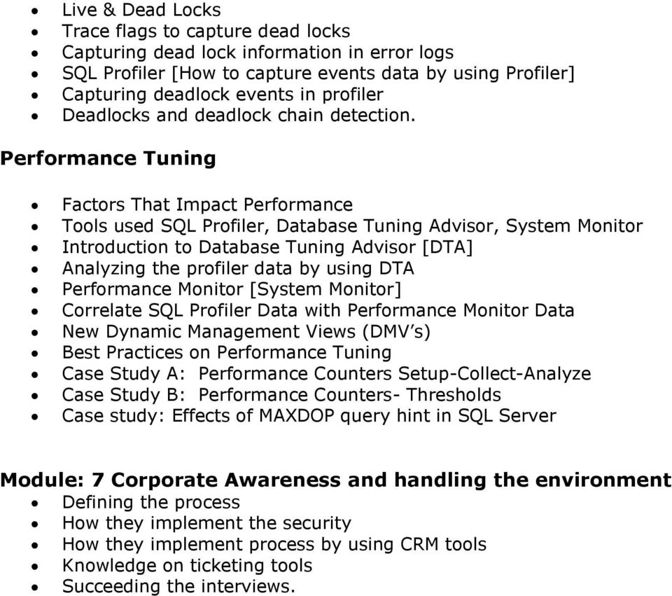 Performance Tuning Factors That Impact Performance Tools used SQL Profiler, Database Tuning Advisor, System Monitor Introduction to Database Tuning Advisor [DTA] Analyzing the profiler data by using