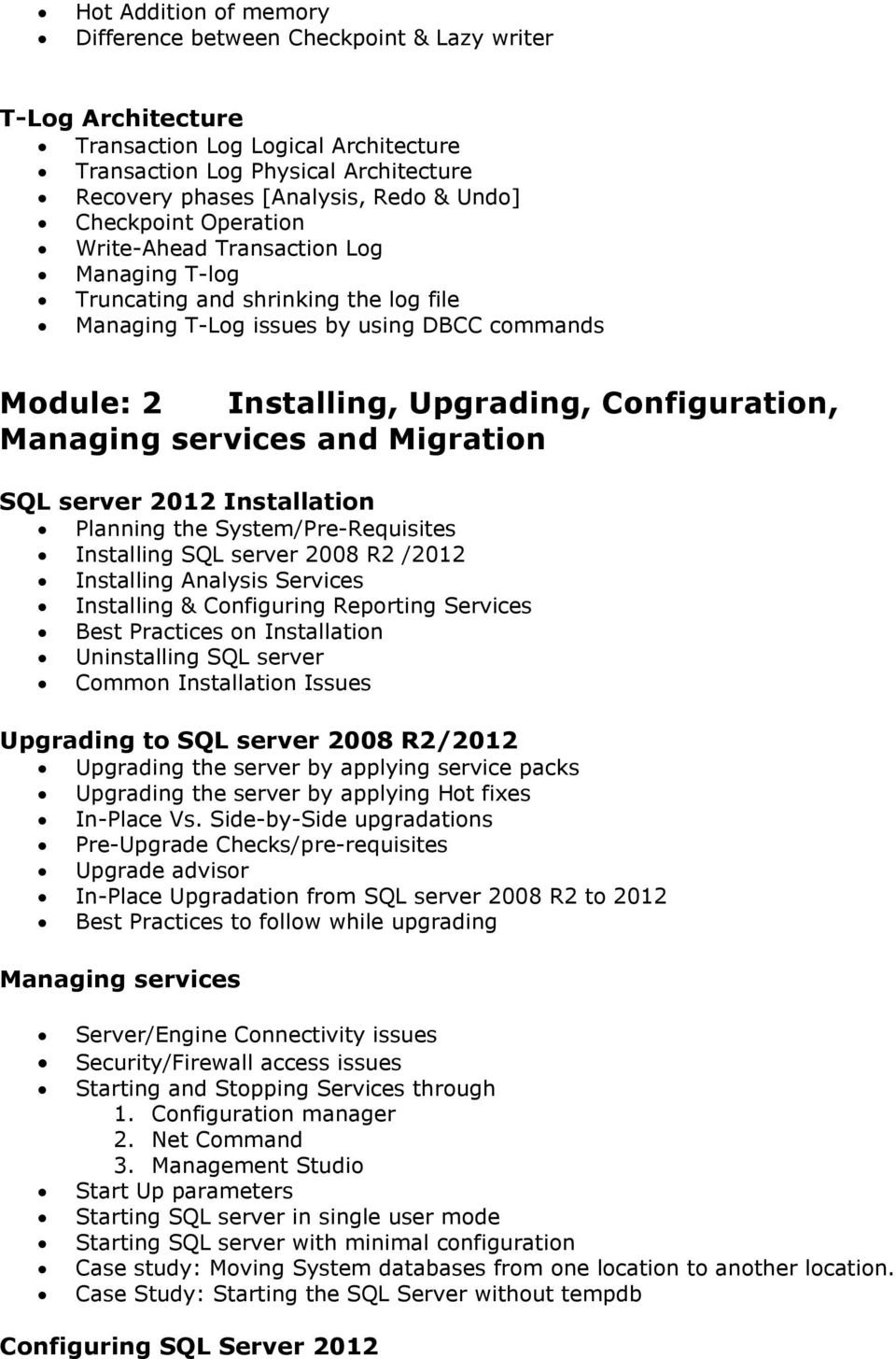 Configuration, Managing services and Migration SQL server 2012 Installation Planning the System/Pre-Requisites Installing SQL server 2008 R2 /2012 Installing Analysis Services Installing &