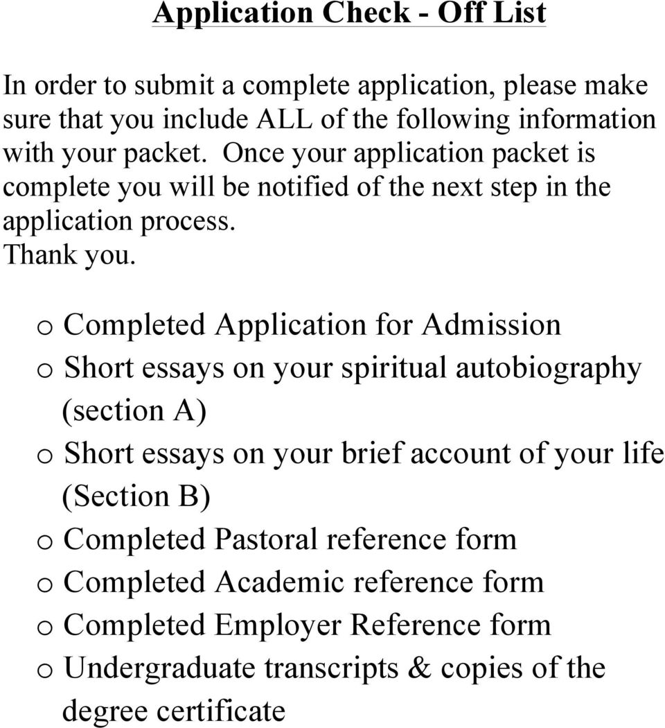o Completed Application for Admission o Short essays on your spiritual autobiography (section A) o Short essays on your brief account of your life