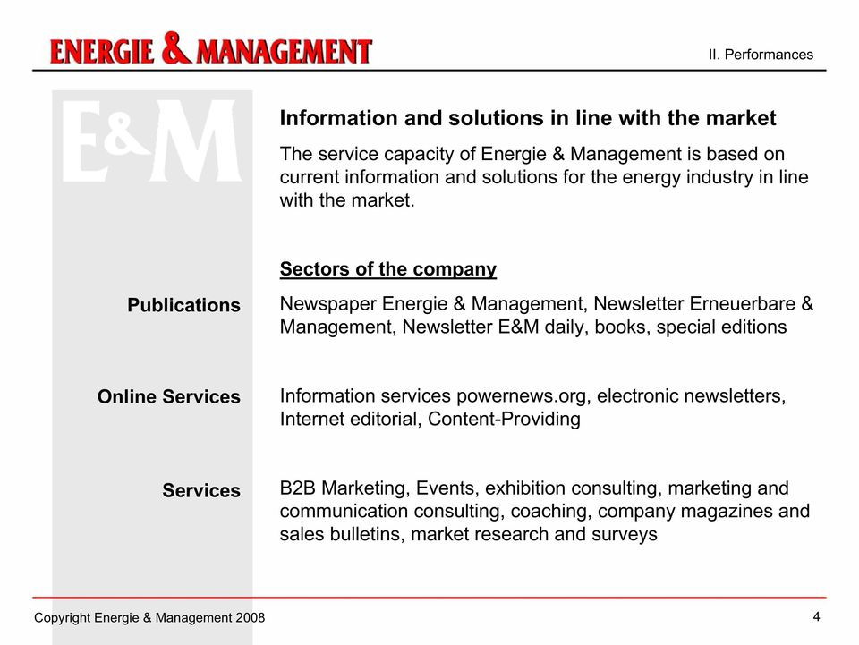 Sectors of the company Publications Newspaper Energie & Management, Newsletter Erneuerbare & Management, Newsletter E&M daily, books, special editions Online Services
