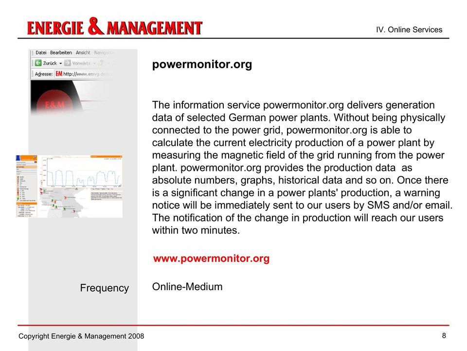 org is able to calculate the current electricity production of a power plant by measuring the magnetic field of the grid running from the power plant. powermonitor.