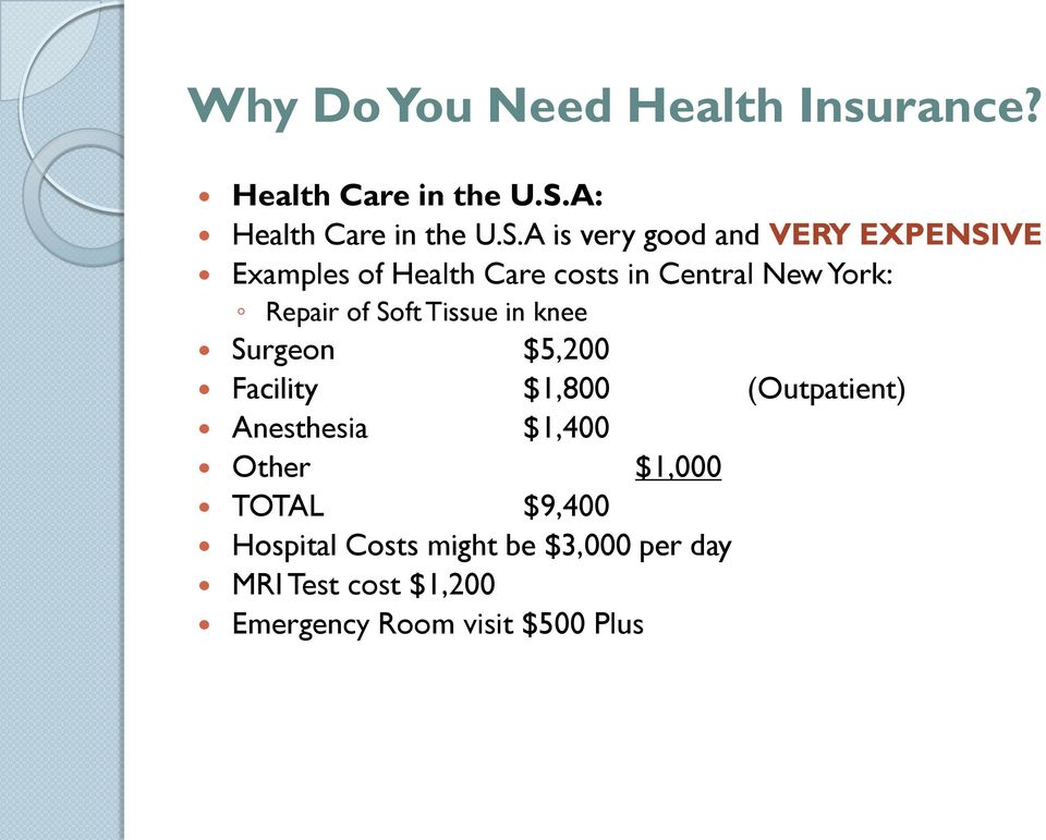 A is very good and VERY EXPENSIVE Examples of Health Care costs in Central New York: Repair