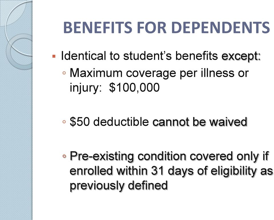 deductible cannot be waived Pre-existing condition covered