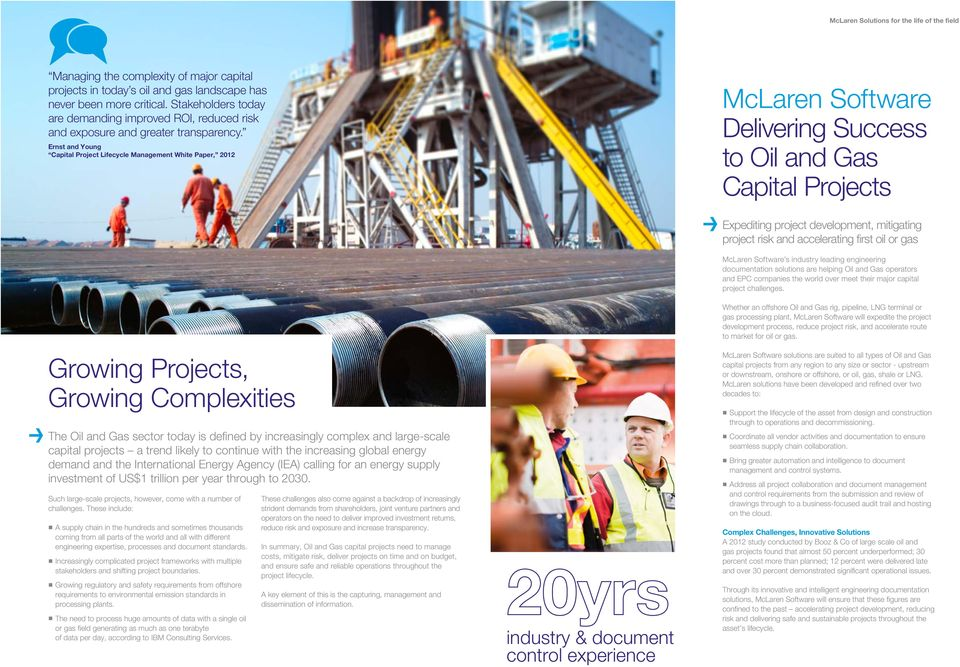 Ernst and Young Capital Project Lifecycle Management White Paper, 2012 McLaren Software Delivering Success to Oil and Gas Capital Projects Growing Projects, Growing Complexities The Oil and Gas