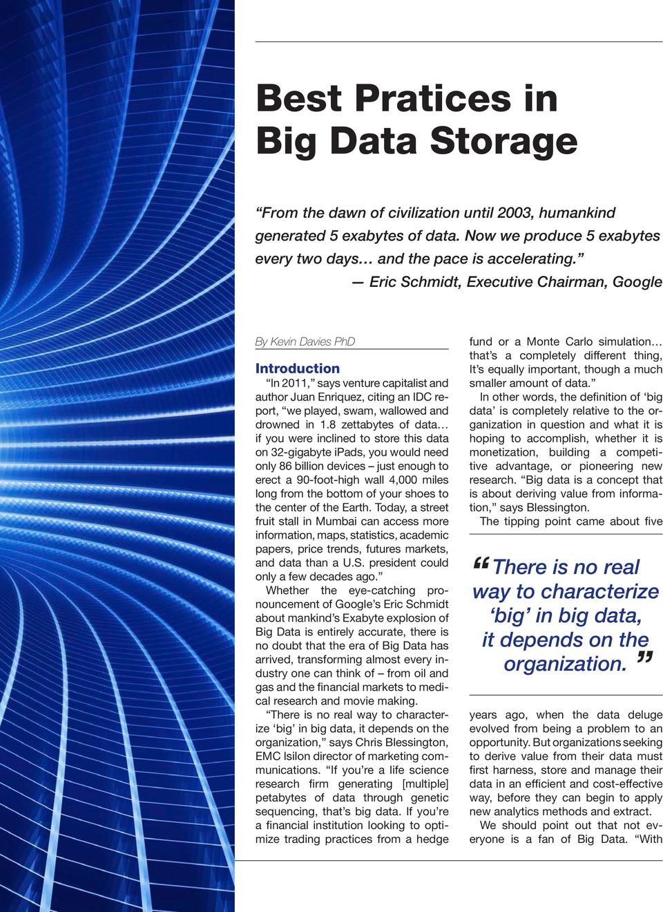 8 zettabytes of data if you were inclined to store this data on 32-gigabyte ipads, you would need only 86 billion devices just enough to erect a 90-foot-high wall 4,000 miles long from the bottom of