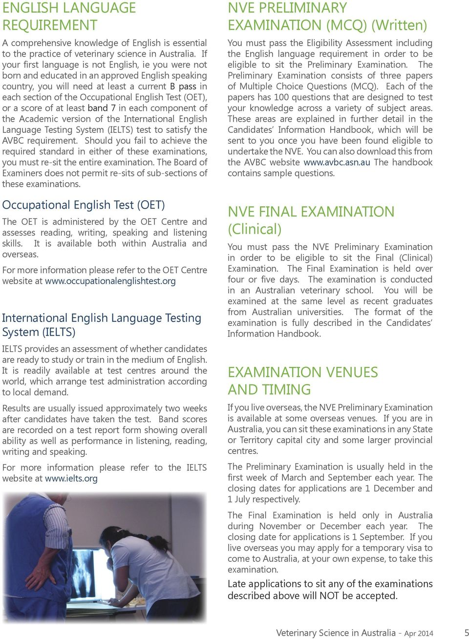 Test (OET), or a score of at least band 7 in each component of the Academic version of the International English Language Testing System (IELTS) test to satisfy the AVBC requirement.