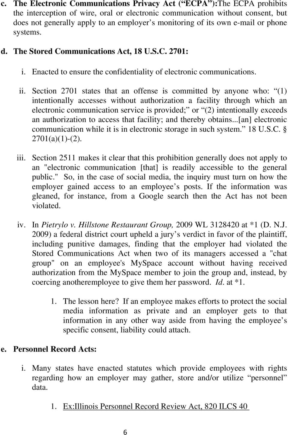 Section 2701 states that an offense is committed by anyone who: (1) intentionally accesses without authorization a facility through which an electronic communication service is provided; or (2)