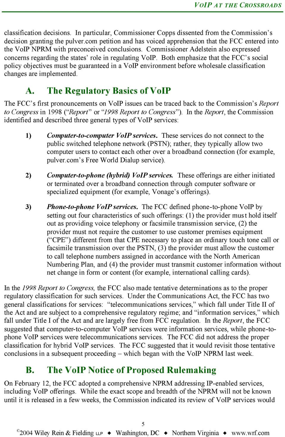 Commissioner Adelstein also expressed concerns regarding the states role in regulating VoIP.