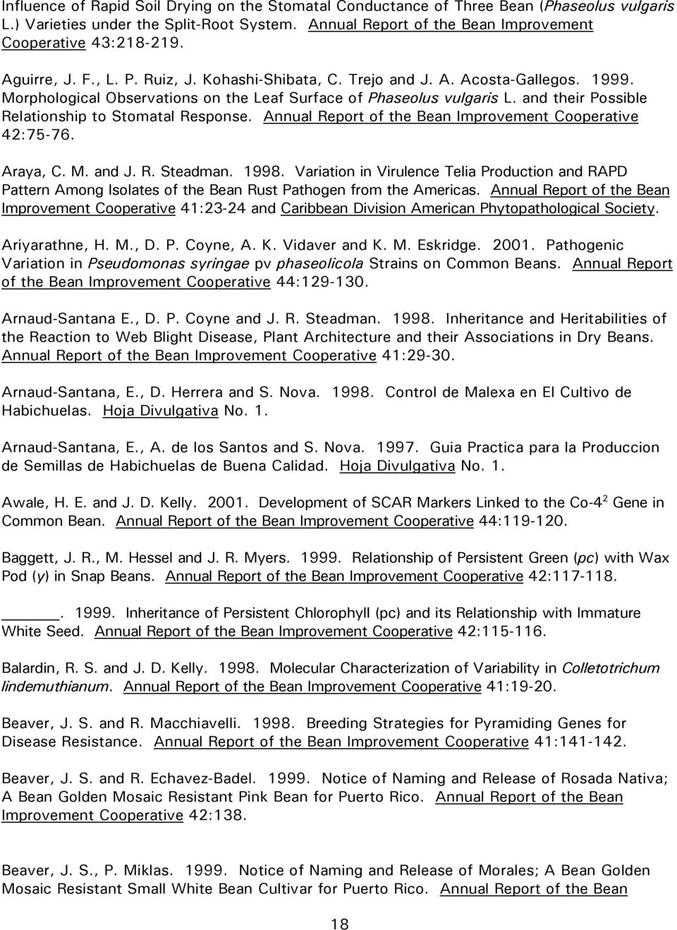 and their Possible Relationship to Stomatal Response. Annual Report of the Bean Improvement Cooperative 42:75-76. Araya, C. M. and J. R. Steadman. 1998.