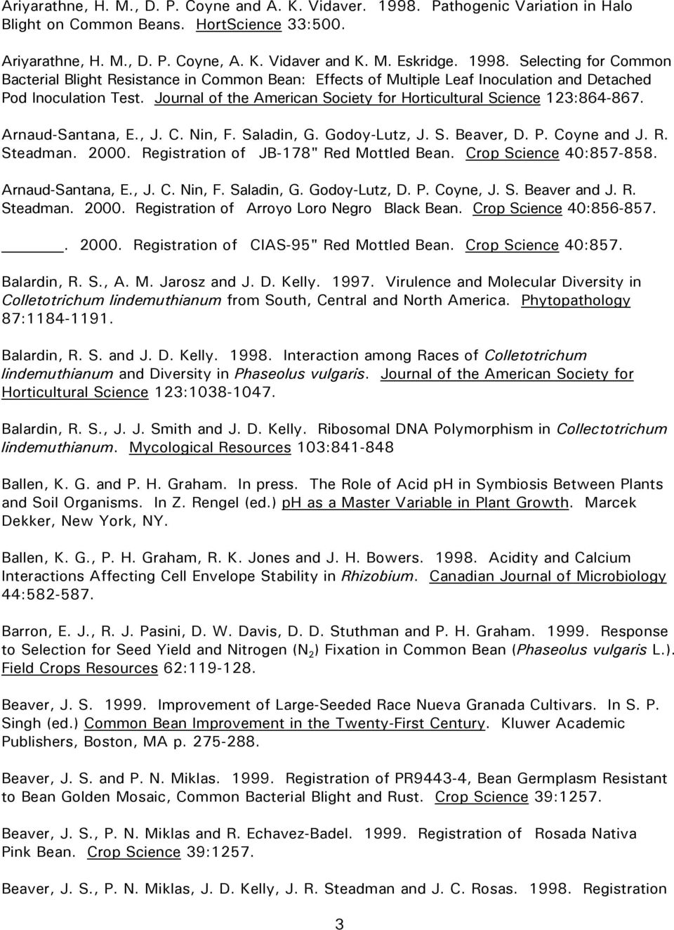 Journal of the American Society for Horticultural Science 123:864-867. Arnaud-Santana, E., J. C. Nin, F. Saladin, G. Godoy-Lutz, J. S. Beaver, D. P. Coyne and J. R. Steadman. 2000.