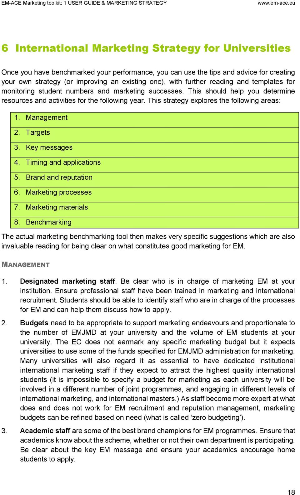 This strategy explores the following areas: 1. Management 2. Targets 3. Key messages 4. Timing and applications 5. Brand and reputation 6. Marketing processes 7. Marketing materials 8.
