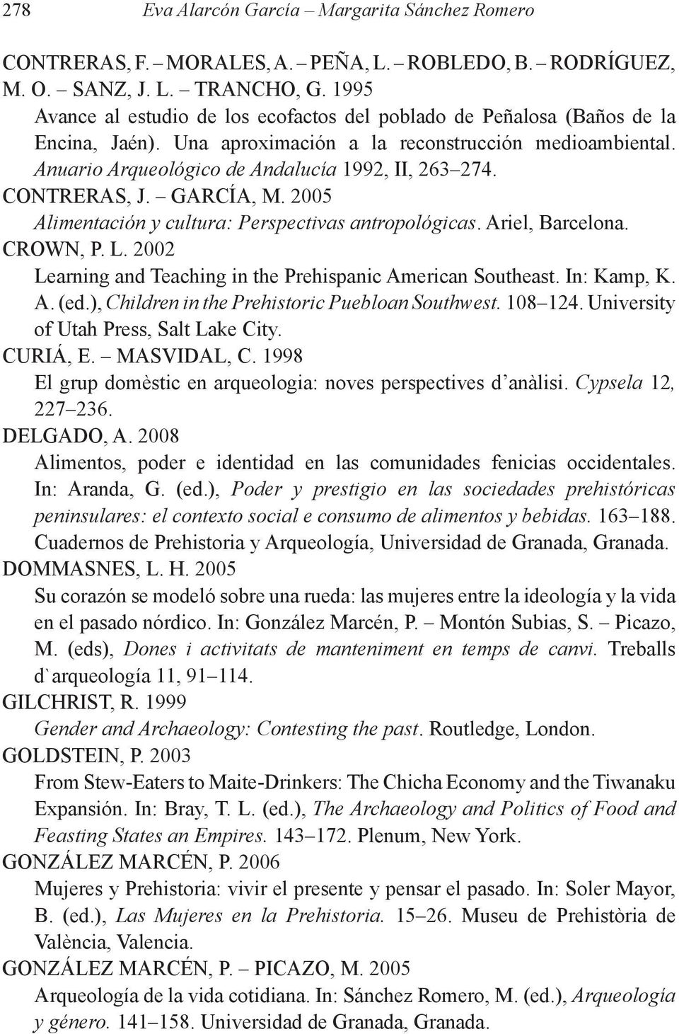 CONTRERAS, J. GARCÍA, M. 2005 Alimentación y cultura: Perspectivas antropológicas. Ariel, Barcelona. CROWN, P. L. 2002 Learning and Teaching in the Prehispanic American Southeast. In: Kamp, K. A. (ed.