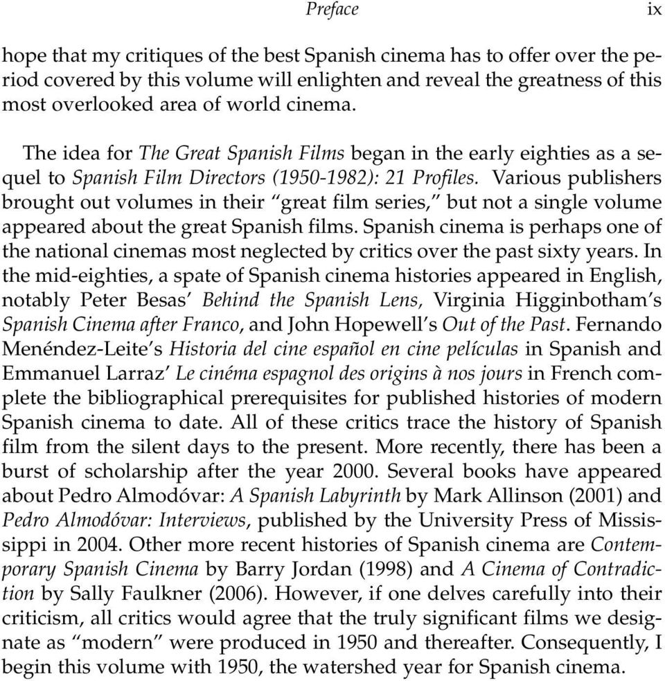 Various publishers brought out volumes in their great film series, but not a single volume appeared about the great Spanish films.