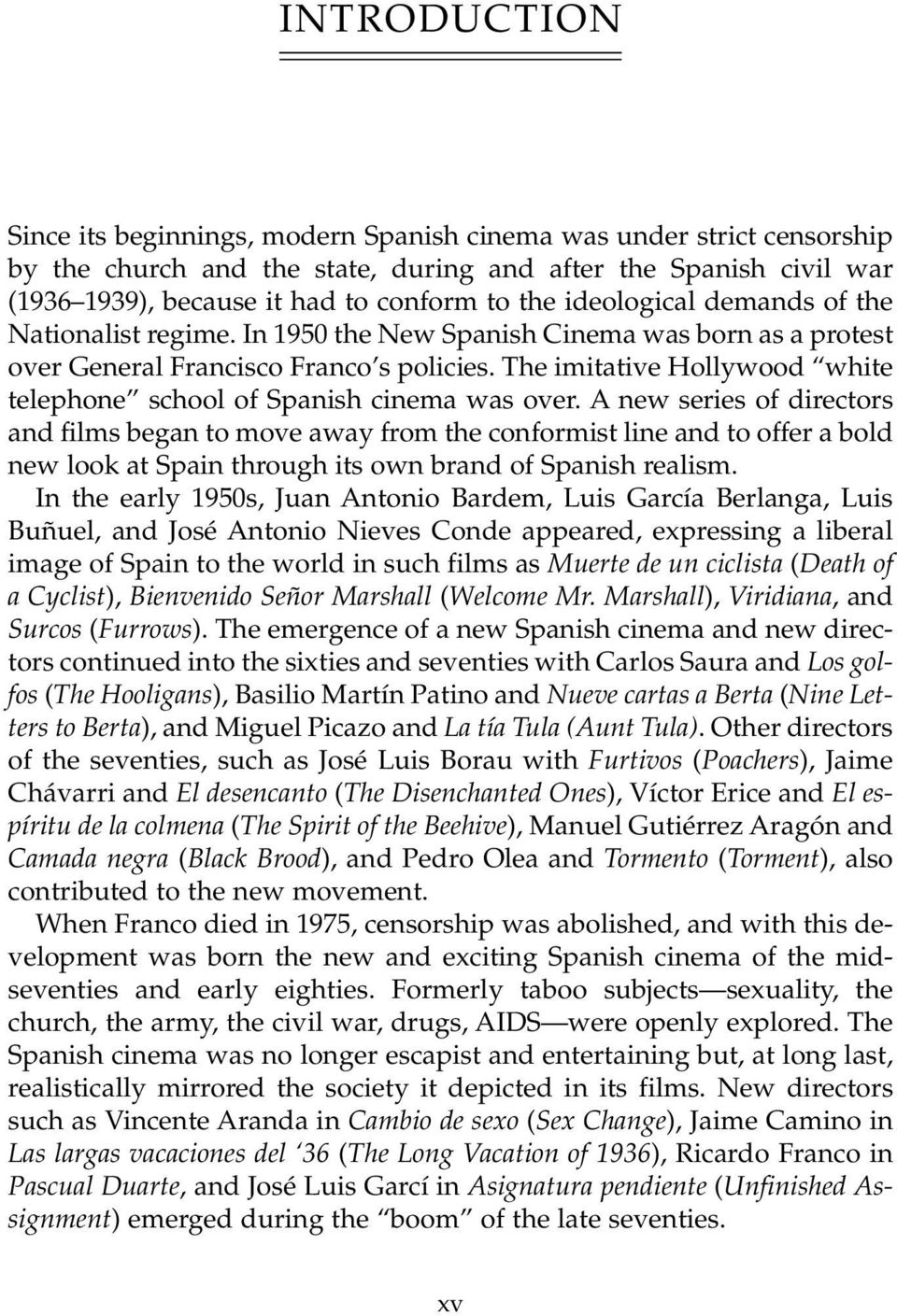 The imitative Hollywood white telephone school of Spanish cinema was over.