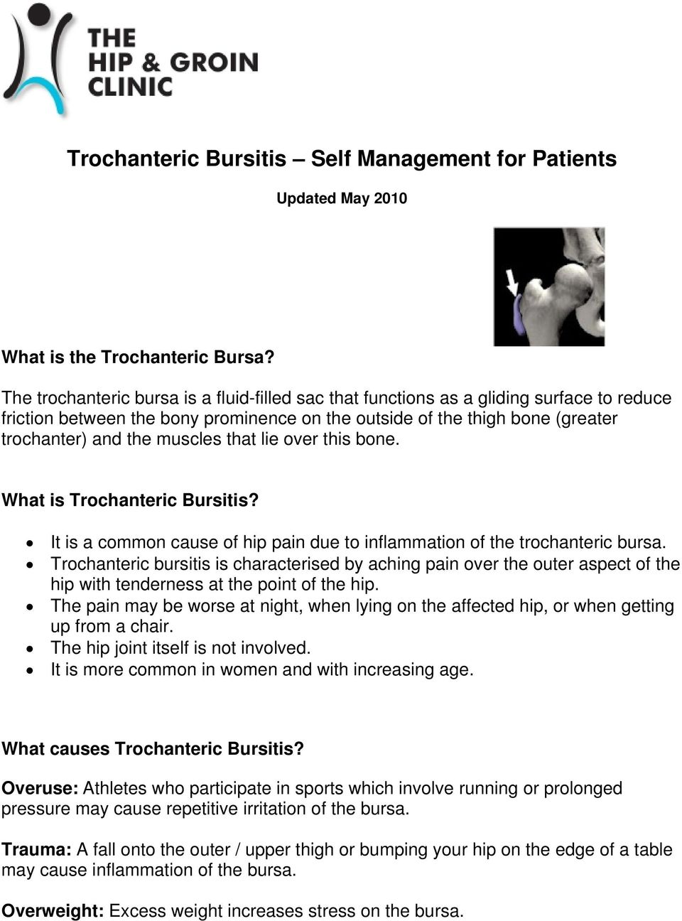 that lie over this bone. What is Trochanteric Bursitis? It is a common cause of hip pain due to inflammation of the trochanteric bursa.