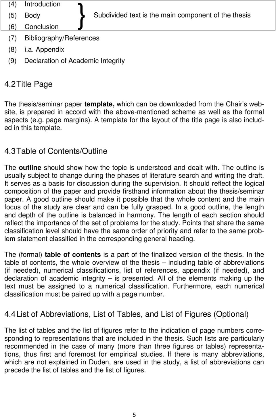 A template for the layout of the title page is also included in this template. 4.3 Table of Contents/Outline The outline should show how the topic is understood and dealt with.