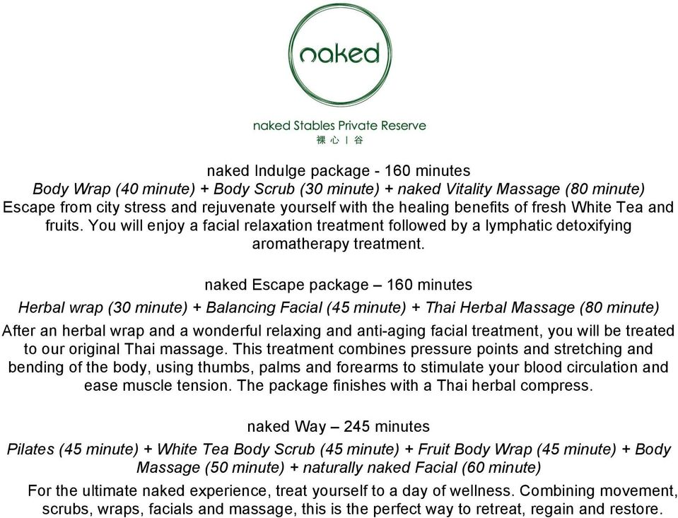 naked Escape package 160 minutes Herbal wrap (30 minute) + Balancing Facial (45 minute) + Thai Herbal Massage (80 minute) After an herbal wrap and a wonderful relaxing and anti-aging facial