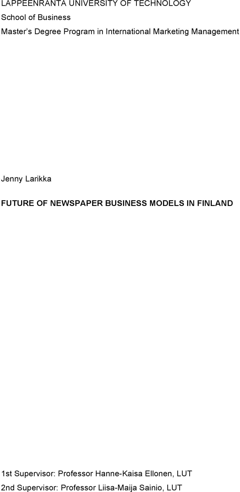FUTURE OF NEWSPAPER BUSINESS MODELS IN FINLAND 1st Supervisor: