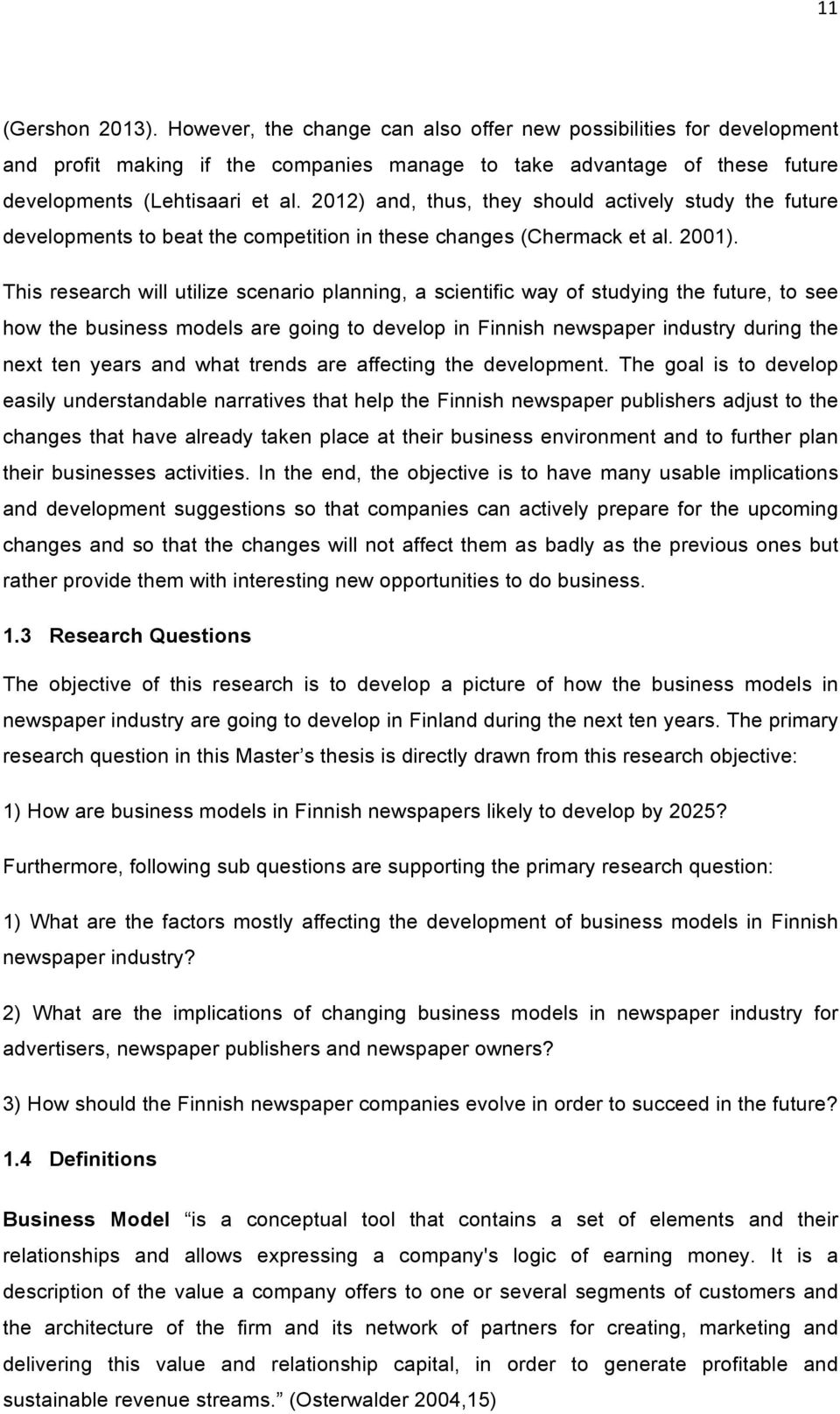 This research will utilize scenario planning, a scientific way of studying the future, to see how the business models are going to develop in Finnish newspaper industry during the next ten years and