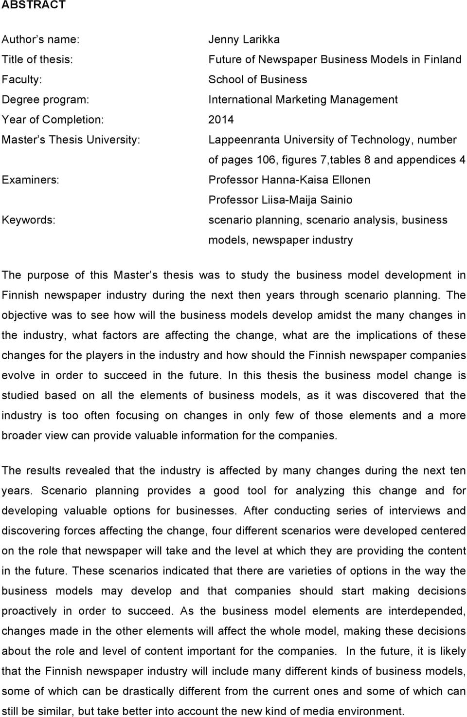 Liisa-Maija Sainio Keywords: scenario planning, scenario analysis, business models, newspaper industry The purpose of this Master s thesis was to study the business model development in Finnish