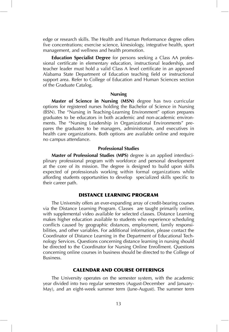 in an approved Alabama State Department of Education teaching field or instructional support area. Refer to College of Education and Human Sciences section of the Graduate Catalog.