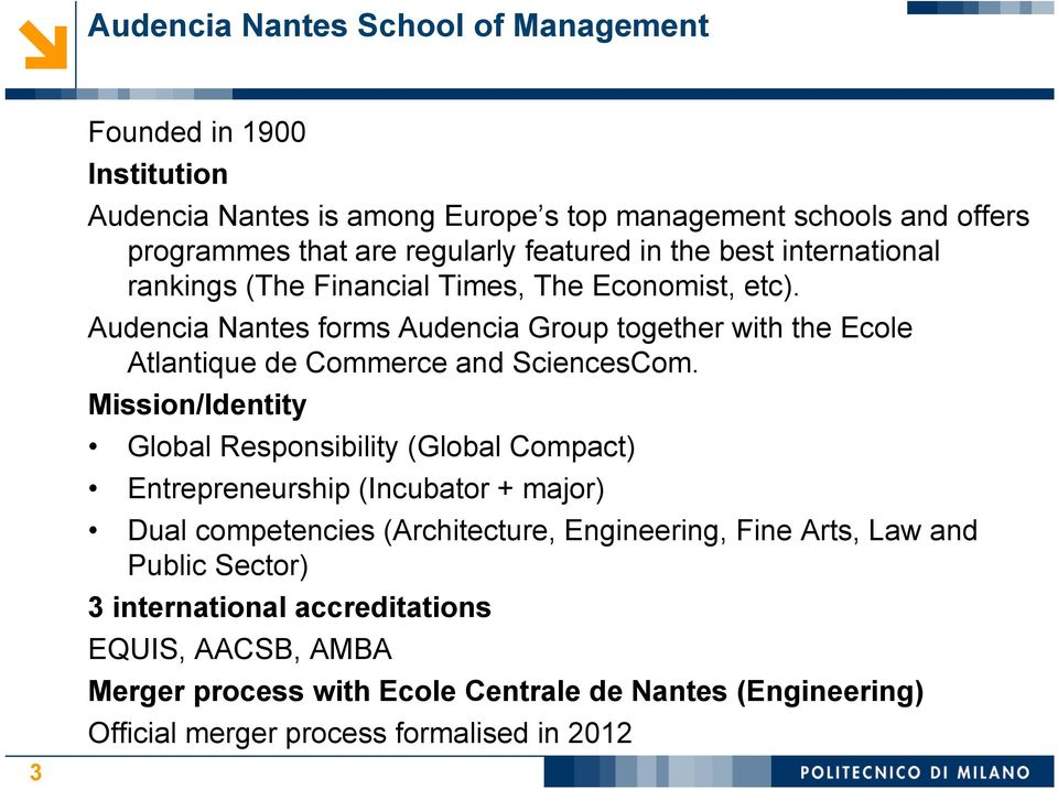Audencia Nantes forms Audencia Group together with the Ecole Atlantique de Commerce and SciencesCom.