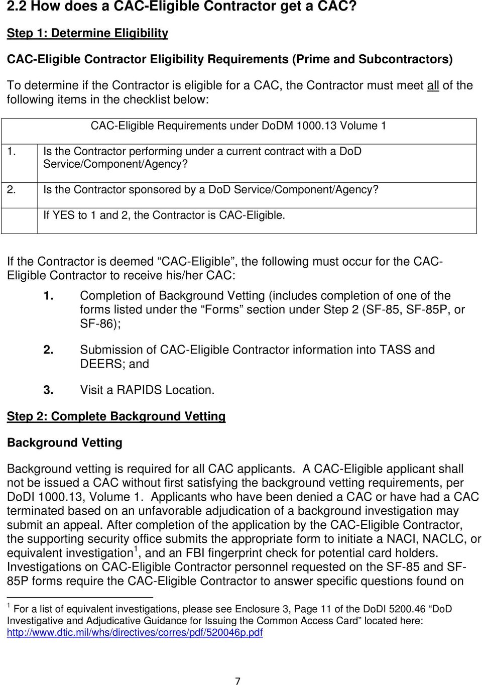 following items in the checklist below: CAC-Eligible Requirements under DoDM 1000.13 Volume 1 1. Is the Contractor performing under a current contract with a DoD Service/Component/Agency? 2.