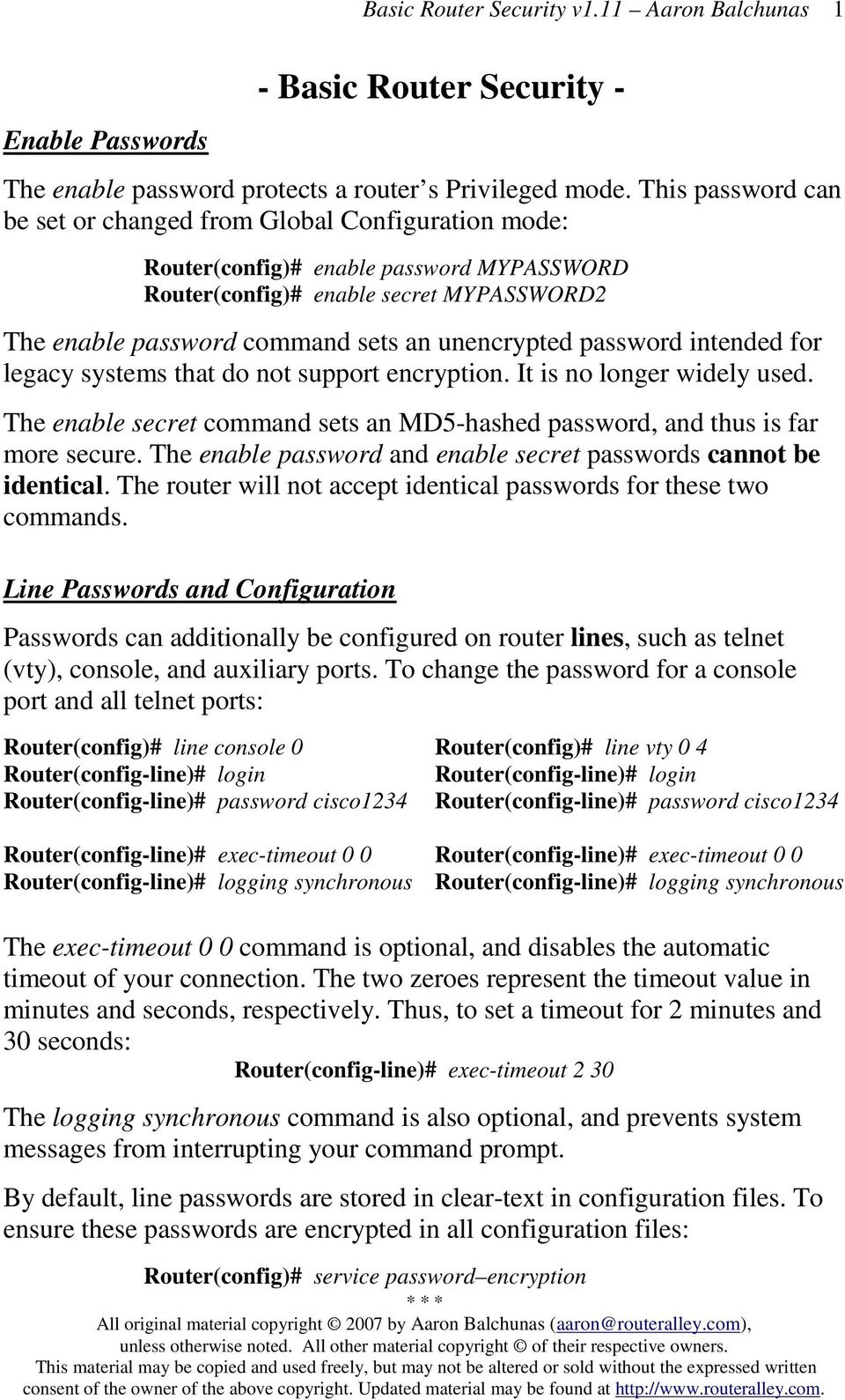 unencrypted password intended for legacy systems that do not support encryption. It is no longer widely used. The enable secret command sets an MD5-hashed password, and thus is far more secure.