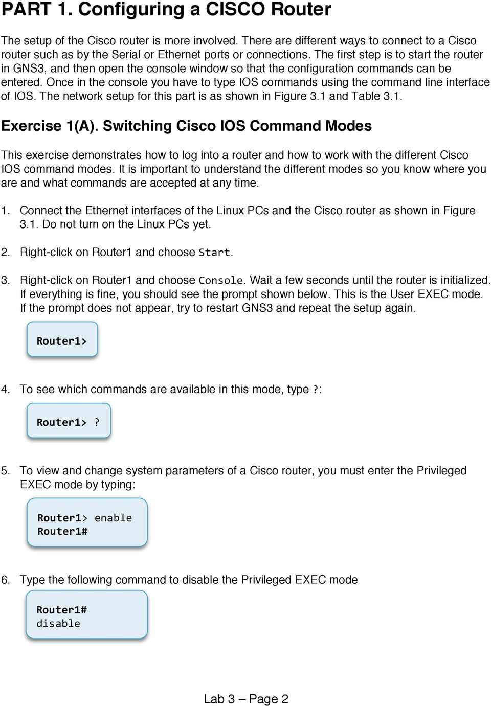 Once in the console you have to type IOS commands using the command line interface of IOS. The network setup for this part is as shown in Figure 3.1 and Table 3.1. Exercise 1(A).