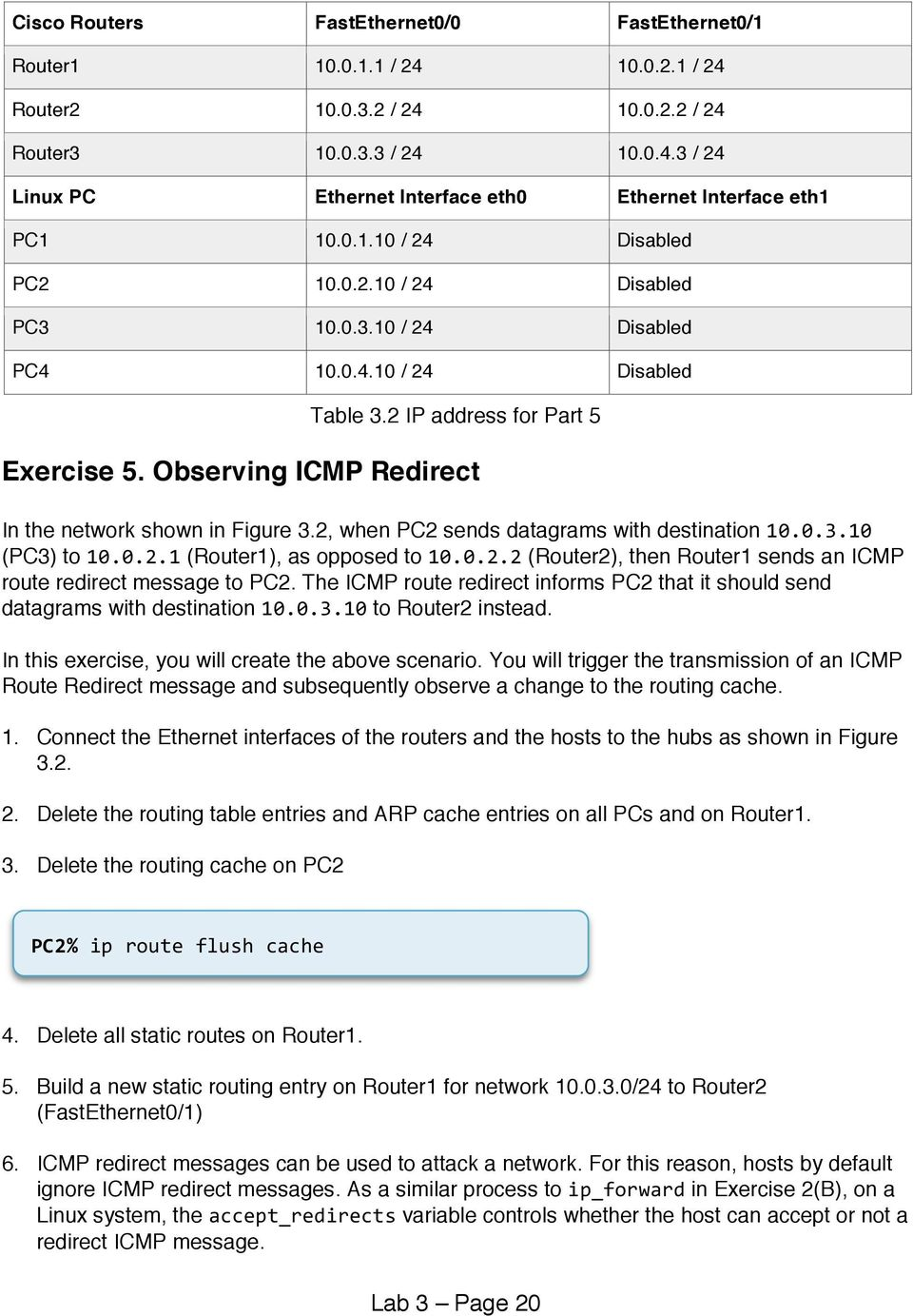 Observing ICMP Redirect In the network shown in Figure 3.2, when PC2 sends datagrams with destination 10.0.3.10 (PC3) to 10.0.2.1 (Router1), as opposed to 10.0.2.2 (Router2), then Router1 sends an ICMP route redirect message to PC2.