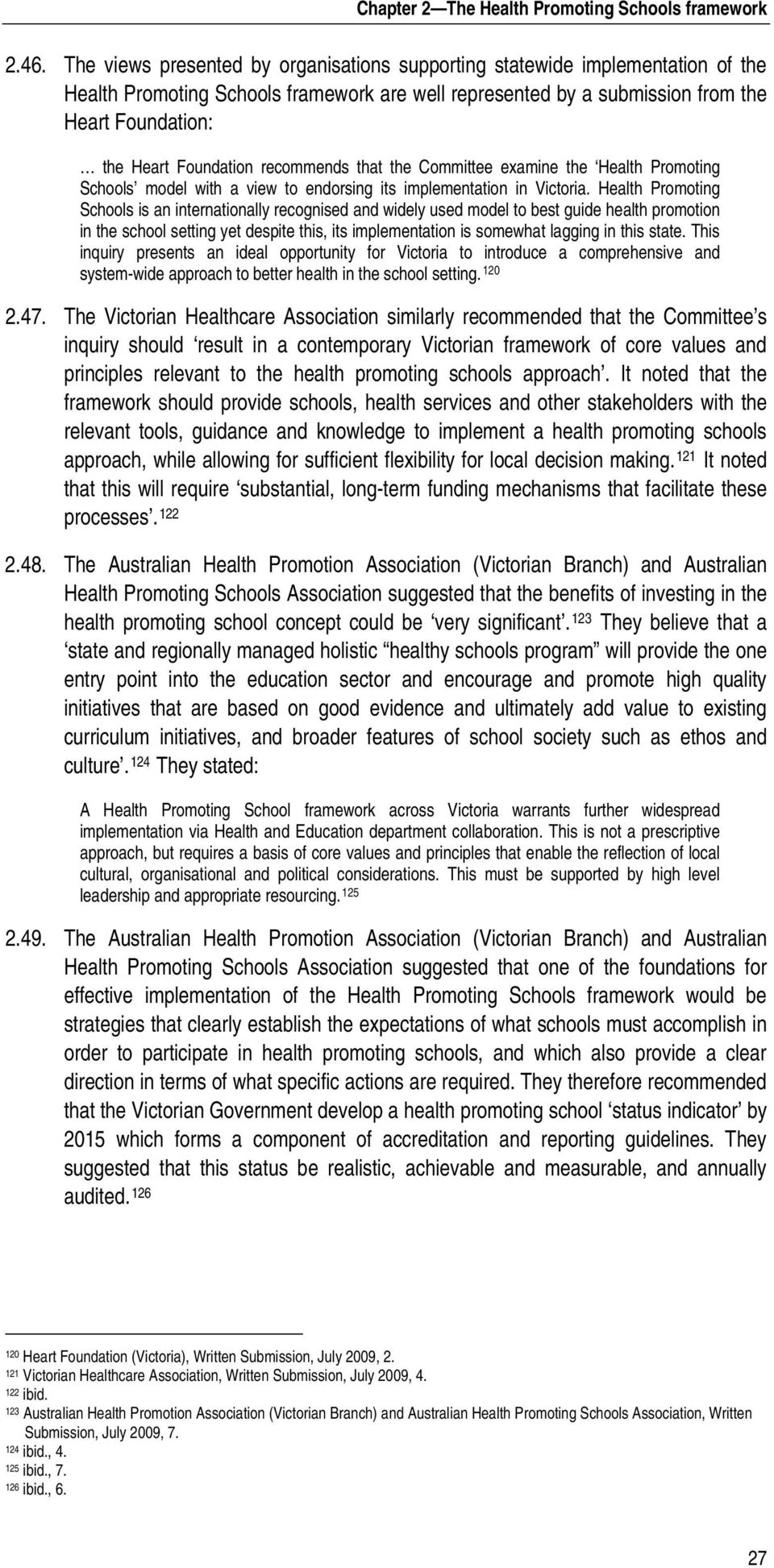 recommends that the Committee examine the Health Promoting Schools model with a view to endorsing its implementation in Victoria.