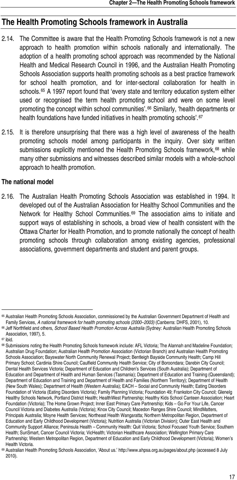 The adoption of a health promoting school approach was recommended by the National Health and Medical Research Council in 1996, and the Australian Health Promoting Schools Association supports health