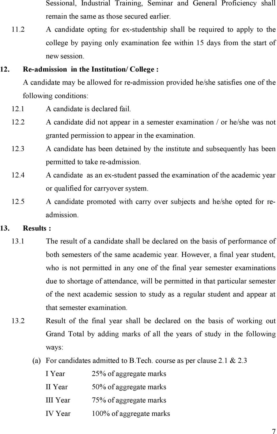 Re-admission in the Institution/ College : A candidate may be allowed for re-admission provided he/she satisfies one of the following conditions: 12.