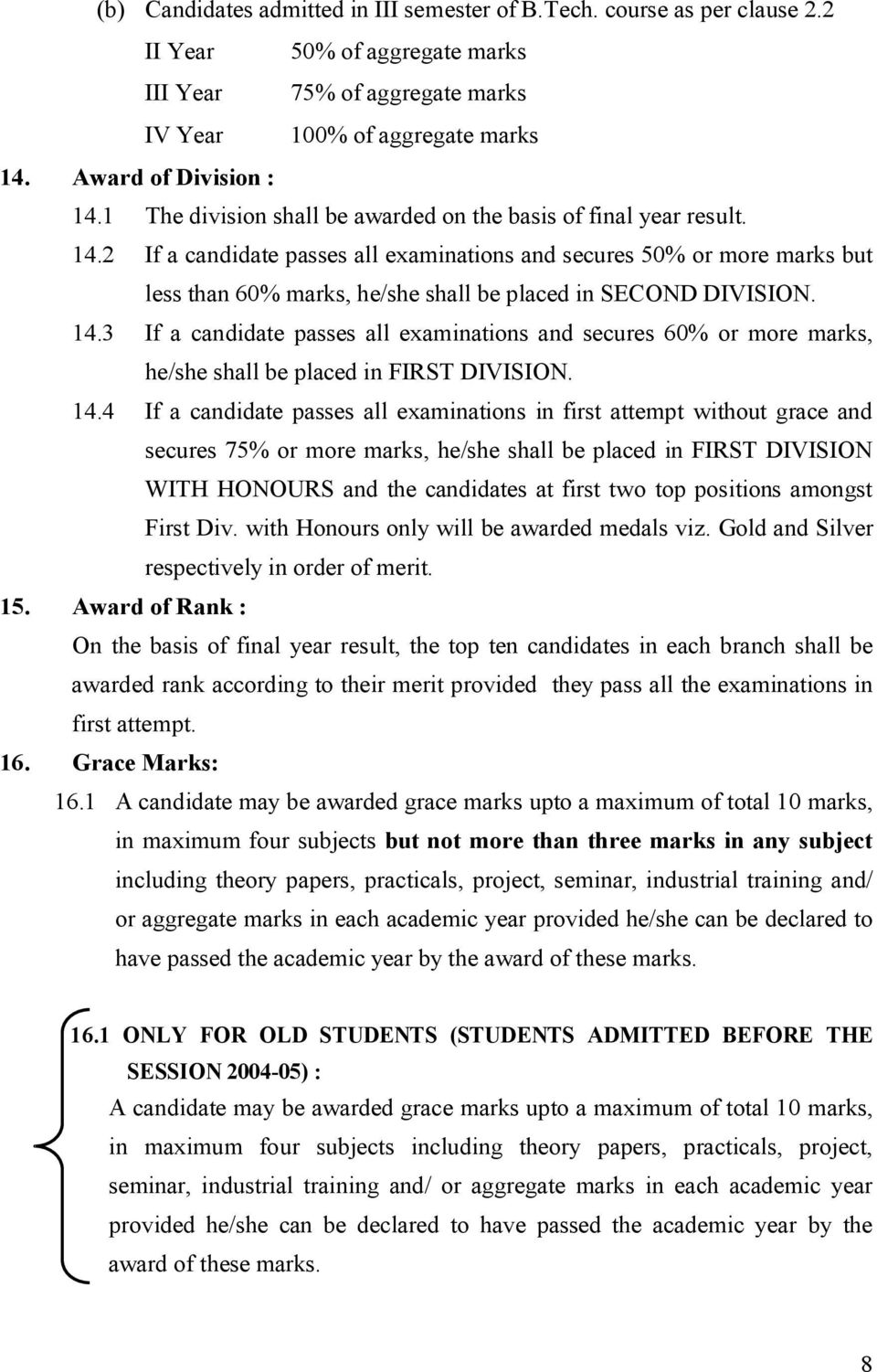 2 If a candidate passes all examinations and secures 50% or more marks but less than 60% marks, he/she shall be placed in SECOND DIVISION. 14.