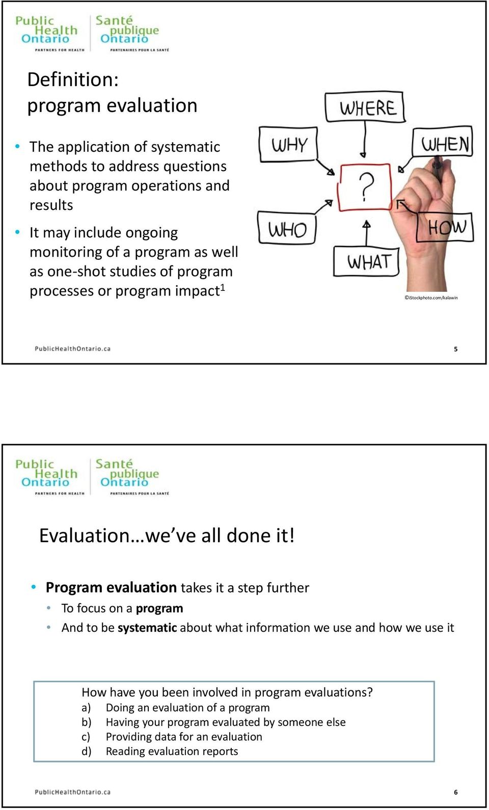Program evaluation takes it a step further To focus on a program And to be systematic about what information we use and how we use it How have you been