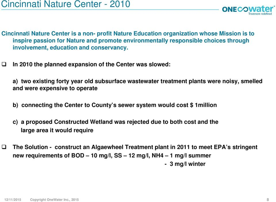 In 2010 the planned expansion of the Center was slowed: a) two existing forty year old subsurface wastewater treatment plants were noisy, smelled and were expensive to operate b) connecting