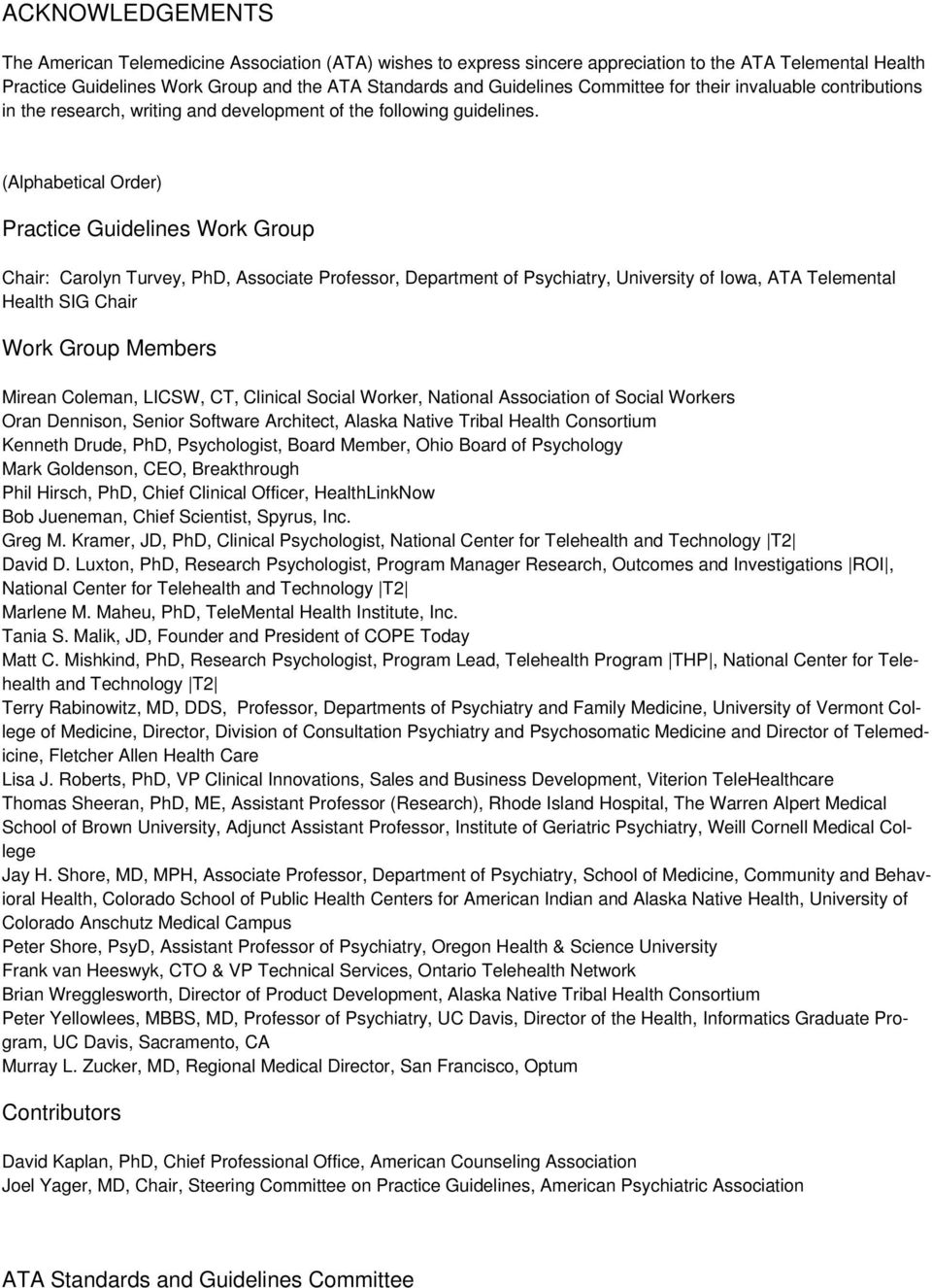 (Alphabetical Order) Practice Guidelines Work Group Chair: Carolyn Turvey, PhD, Associate Professor, Department of Psychiatry, University of Iowa, ATA Telemental Health SIG Chair Work Group Members