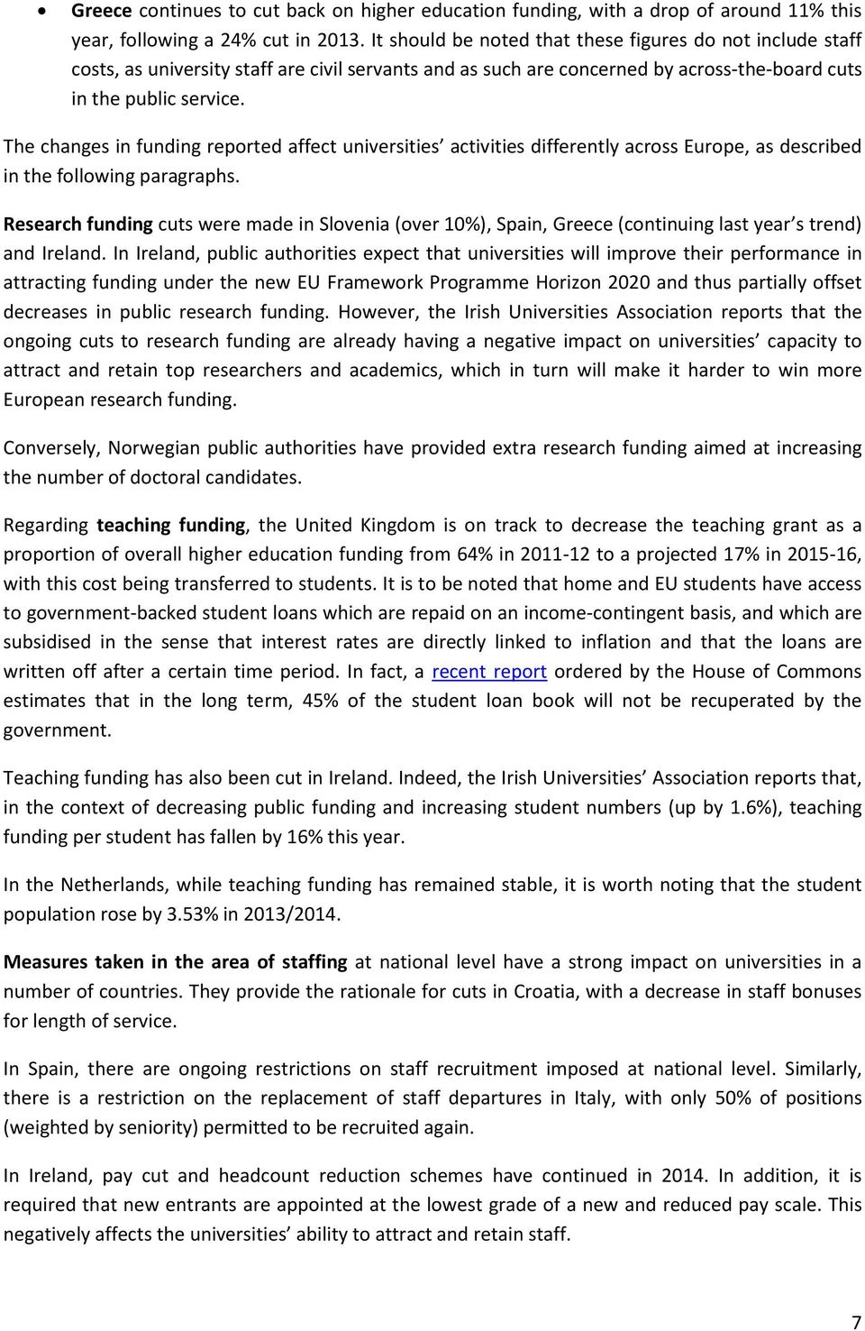 The changes in funding reported affect universities activities differently across Europe, as described in the following paragraphs.