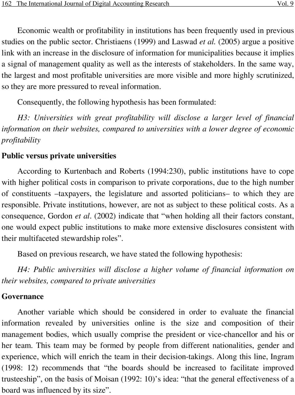 (2005) argue a positive link with an increase in the disclosure of information for municipalities because it implies a signal of management quality as well as the interests of stakeholders.